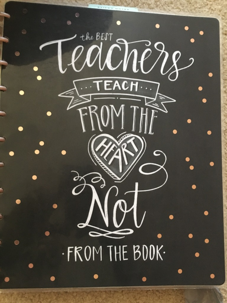 "Happy Planner™ Teacher Edition: ""Teachers teach from the heart, not from the book."""
